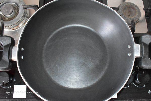 Now put the kadai / pan on the gas.